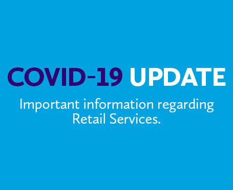 COVID-19 Update. Important information regarding retail services